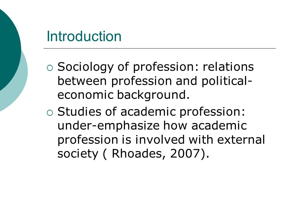 Introduction Sociology of profession: relations between profession and political-economic background.