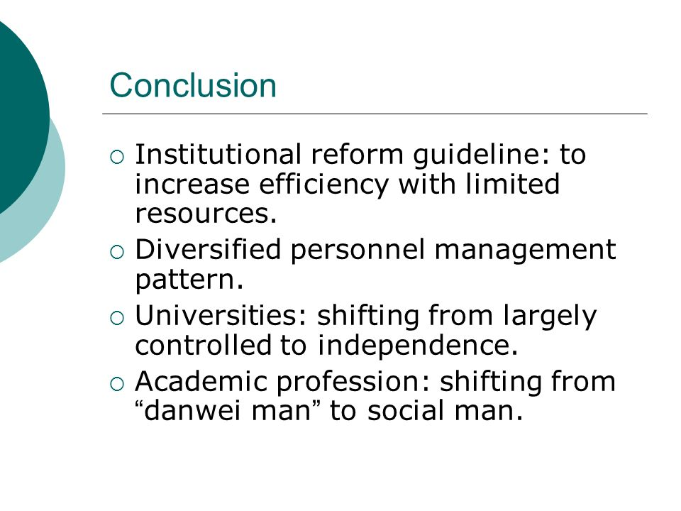 Conclusion Institutional reform guideline: to increase efficiency with limited resources. Diversified personnel management pattern.
