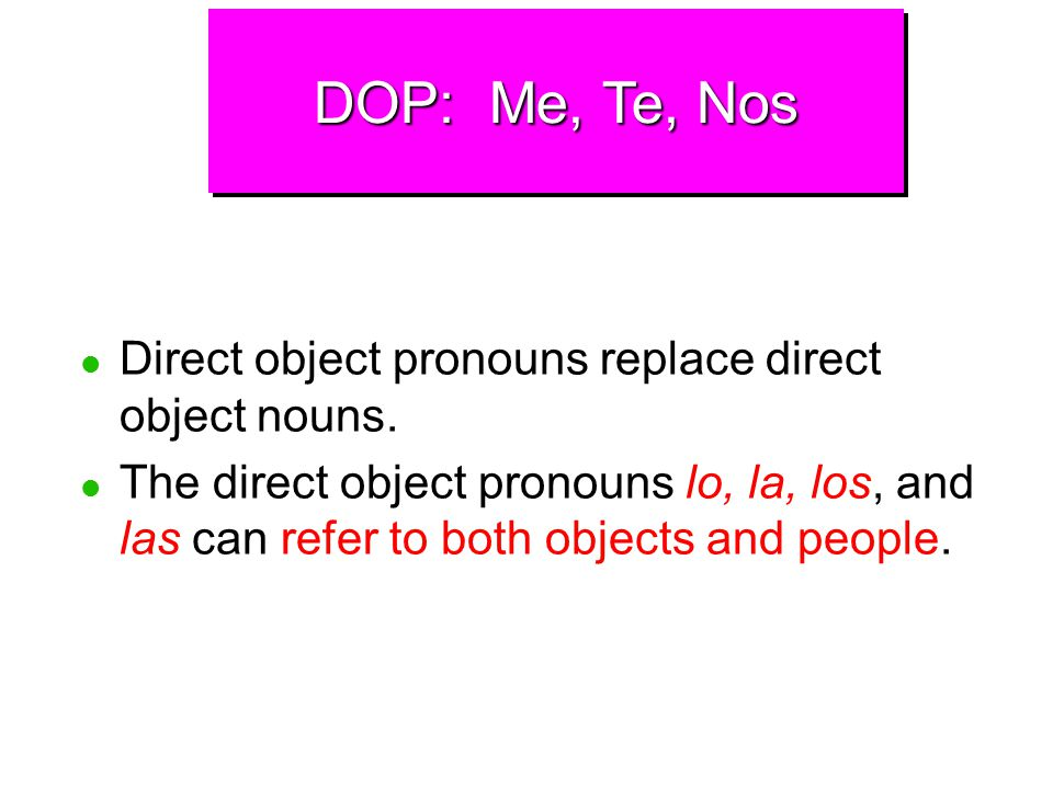 DOP: Me, Te, Nos Direct object pronouns replace direct object nouns.