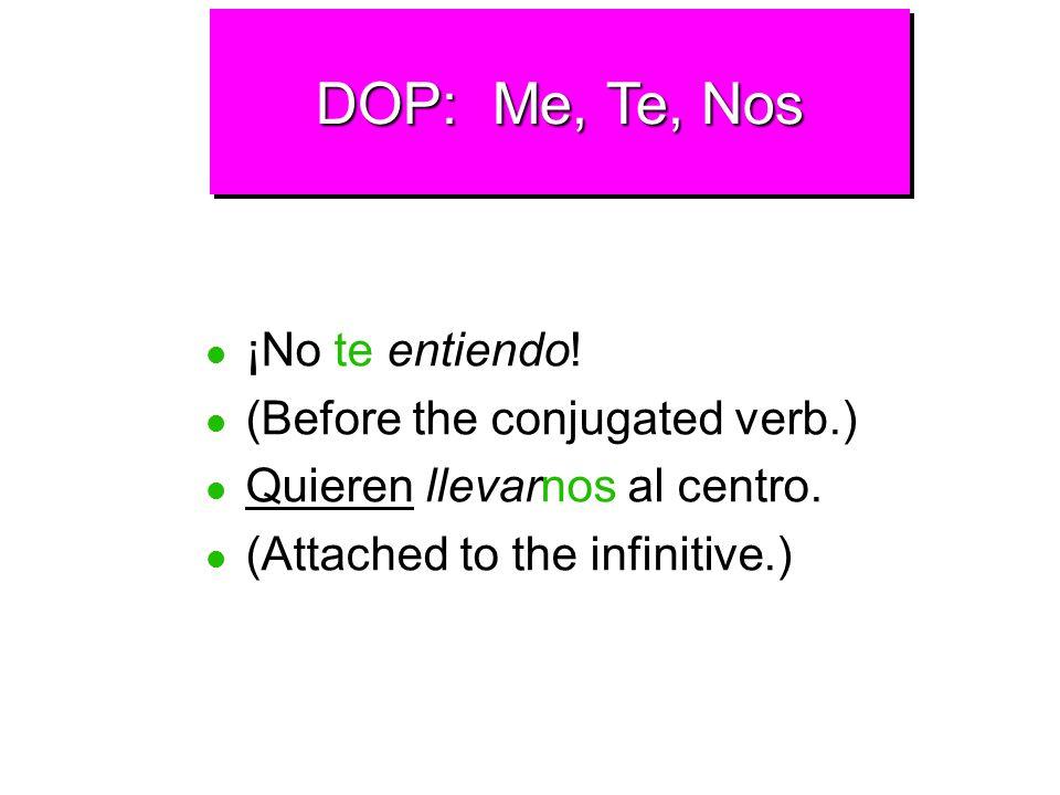 DOP: Me, Te, Nos ¡No te entiendo! (Before the conjugated verb.)