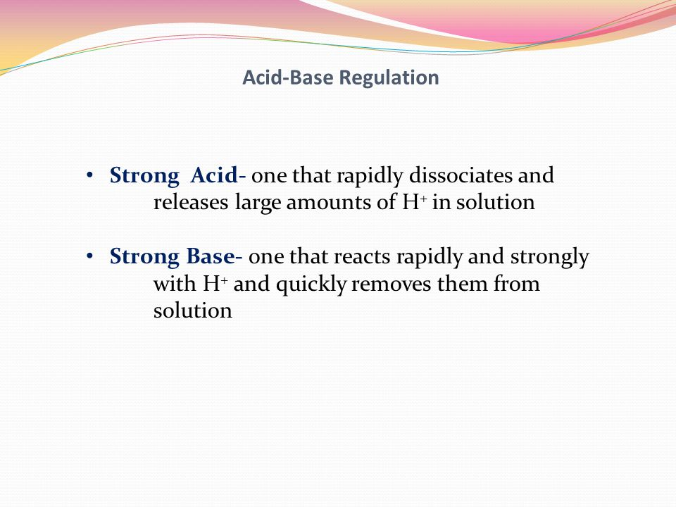 Acid-Base Regulation Strong Acid- one that rapidly dissociates and. releases large amounts of H+ in solution.