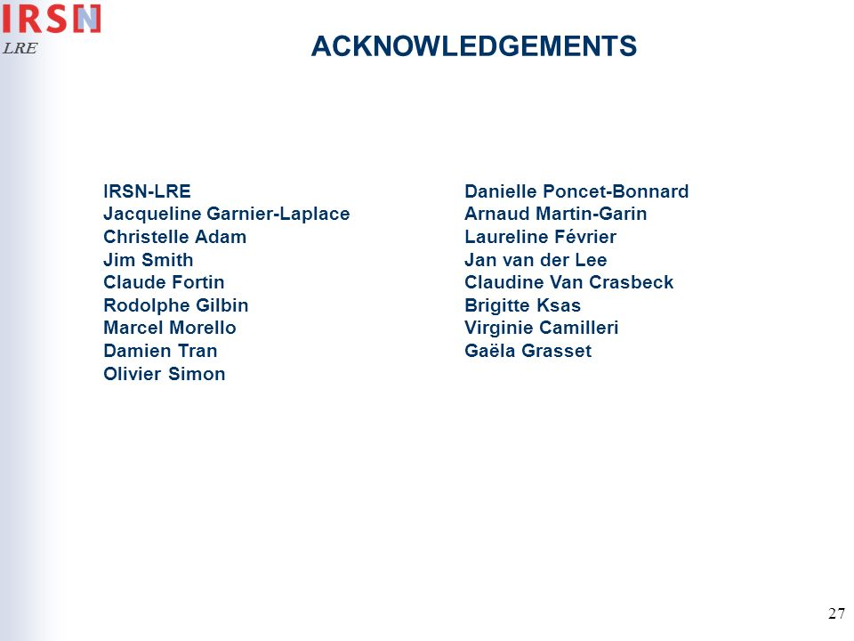 ACKNOWLEDGEMENTS IRSN-LRE Jacqueline Garnier-Laplace Christelle Adam