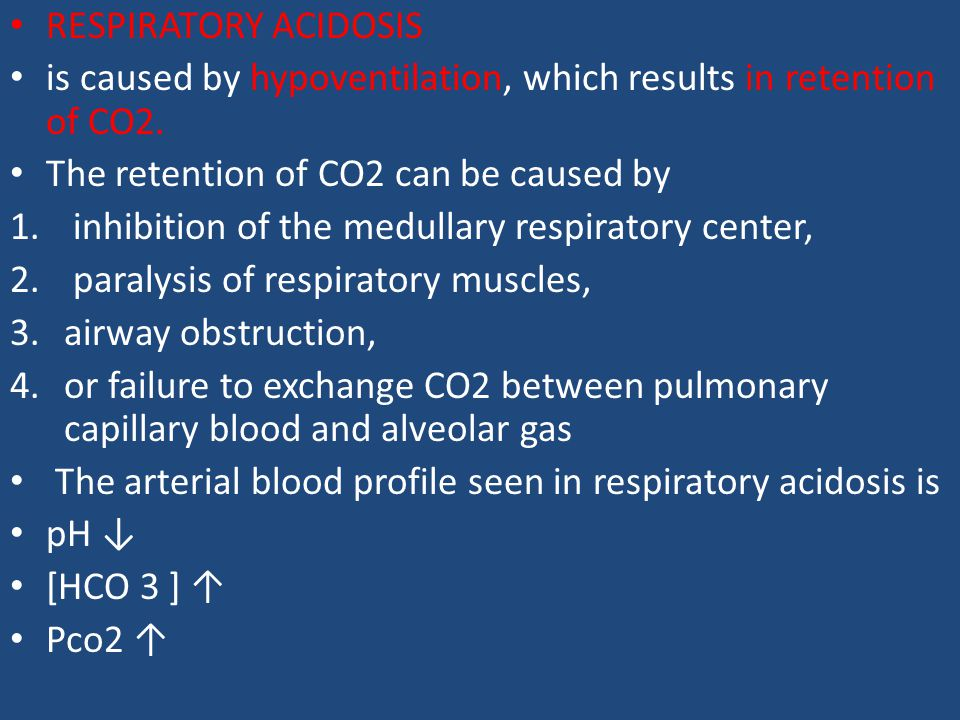 RESPIRATORY ACIDOSIS is caused by hypoventilation, which results in retention of CO2. The retention of CO2 can be caused by.