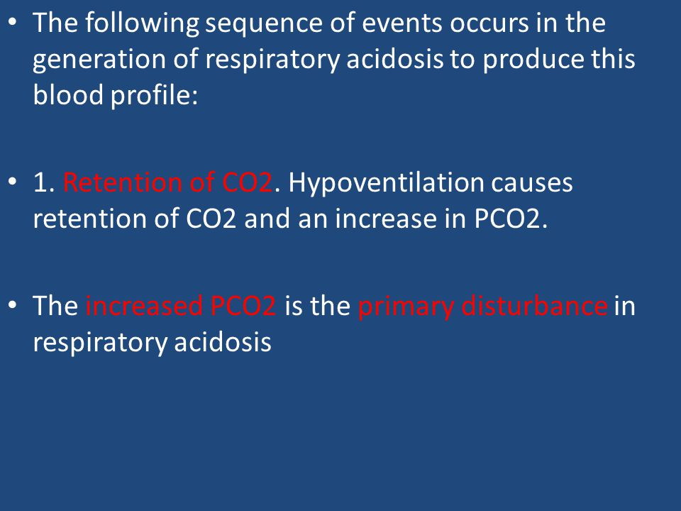 The following sequence of events occurs in the generation of respiratory acidosis to produce this blood profile:
