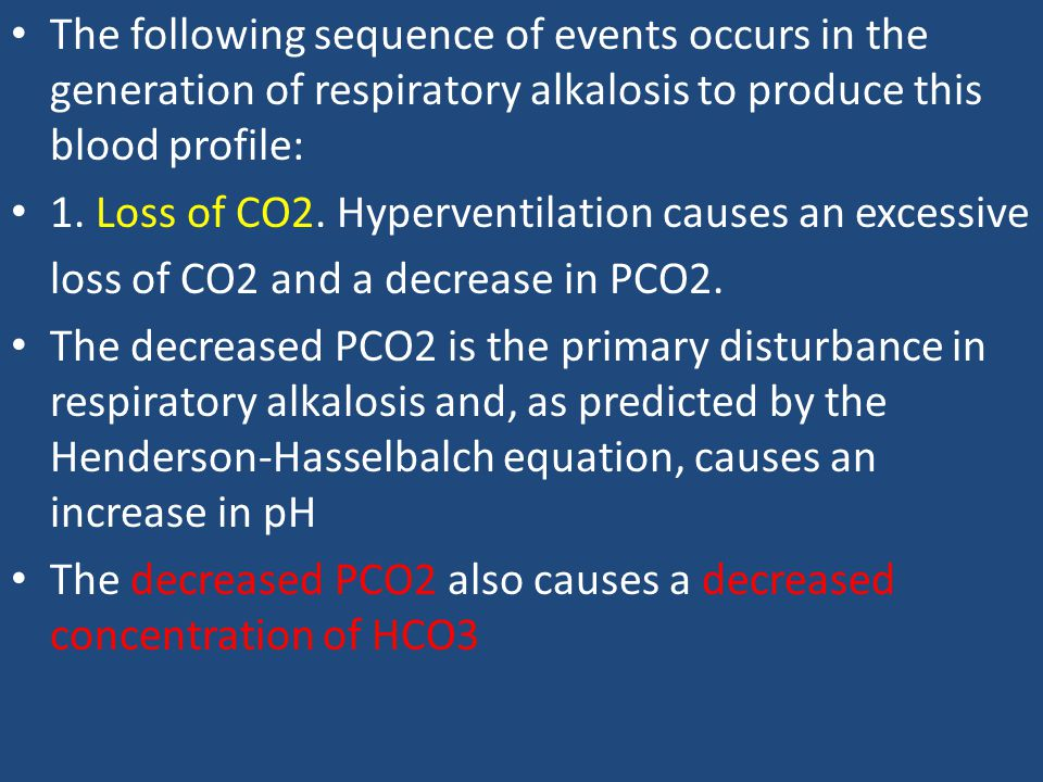 The following sequence of events occurs in the generation of respiratory alkalosis to produce this blood profile: