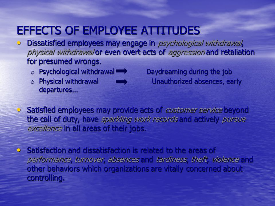 job dissatisfaction affects employee behavior Behavioral consequences of job dissatisfaction are considered, and a  view  employee job satisfaction as a means to an end rather than as an  it can be  deduced that the effect of job performance on job satisfaction will be a function of.