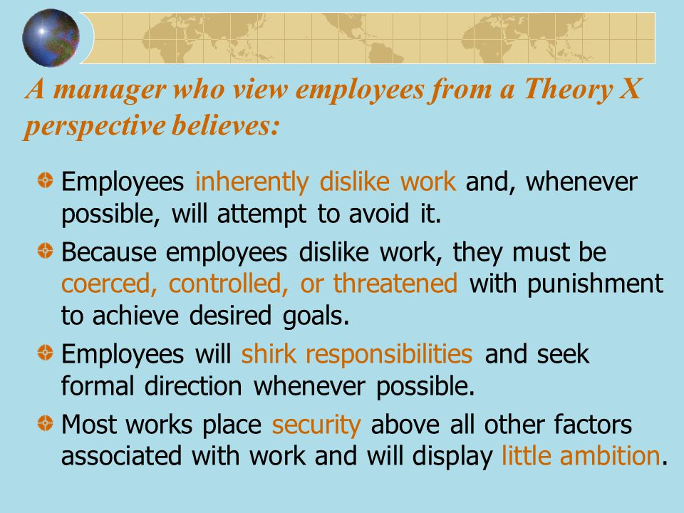 A manager who view employees from a Theory X perspective believes: