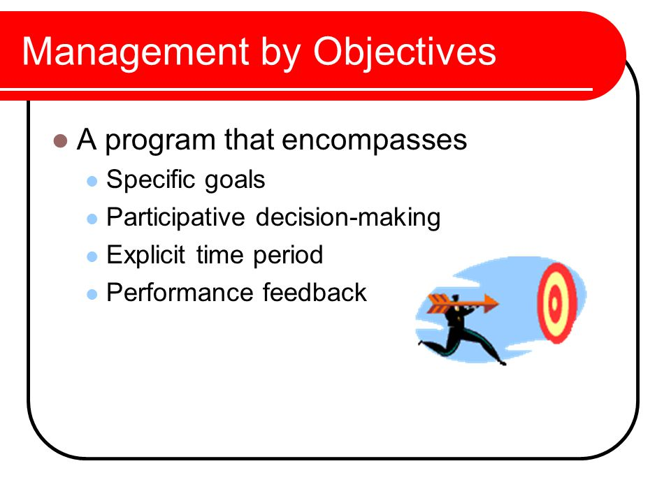 management by objectives Management by objectives (mbo) is a management tool whereby managers and employees work together to set and track objectives for a specific time period.