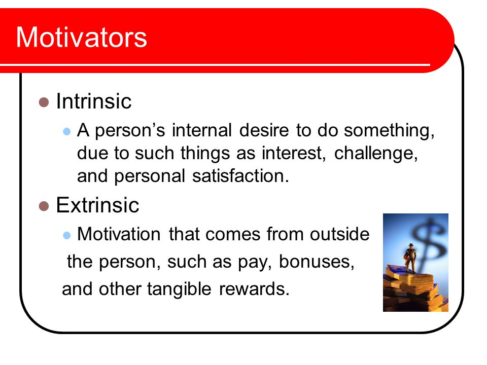is it true that extrinsic motivation Literature review on theories of motivation  despite this, the distinction between intrinsic and extrinsic motivation is an  true human motivation will.