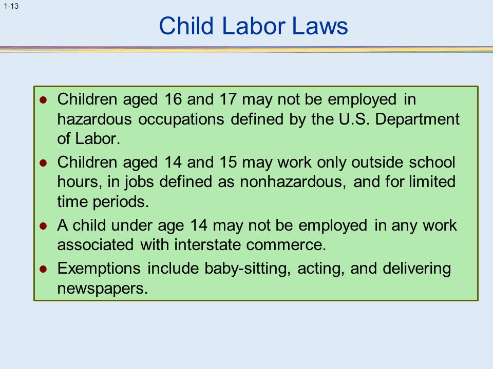 Child Labor Laws Children aged 16 and 17 may not be employed in hazardous occupations defined by the U.S. Department of Labor.