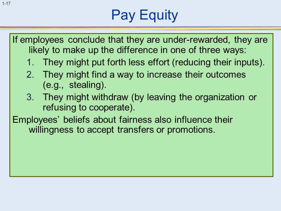 Pay Equity If employees conclude that they are under-rewarded, they are likely to make up the difference in one of three ways: