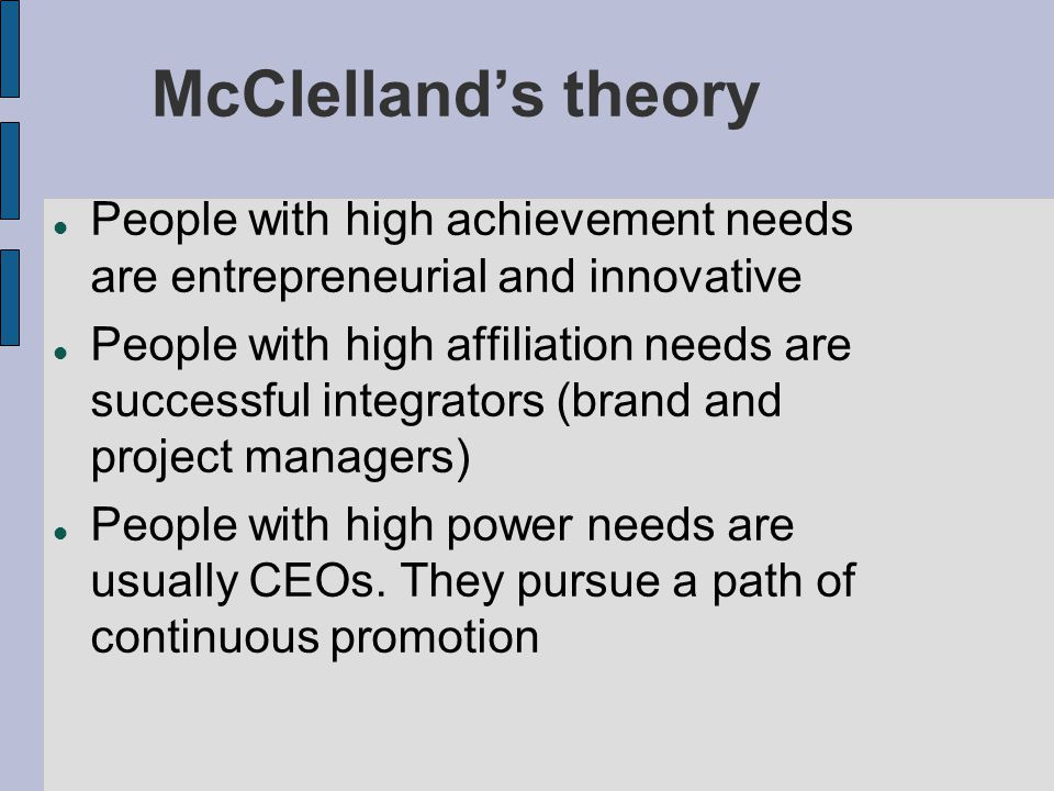 mcclelland theory on entrepreneurship Mcclelland's need theory is closely associated with learning theory, because he   but, in case of an entrepreneur, the high need for achievement is found.