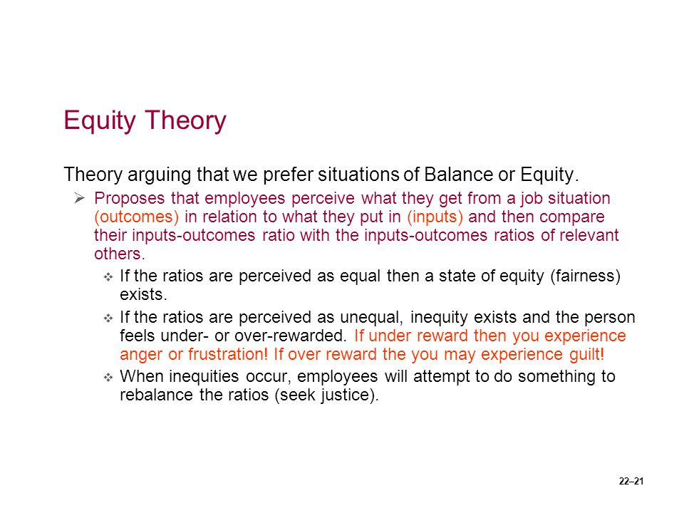 Equity Theory Theory arguing that we prefer situations of Balance or Equity.