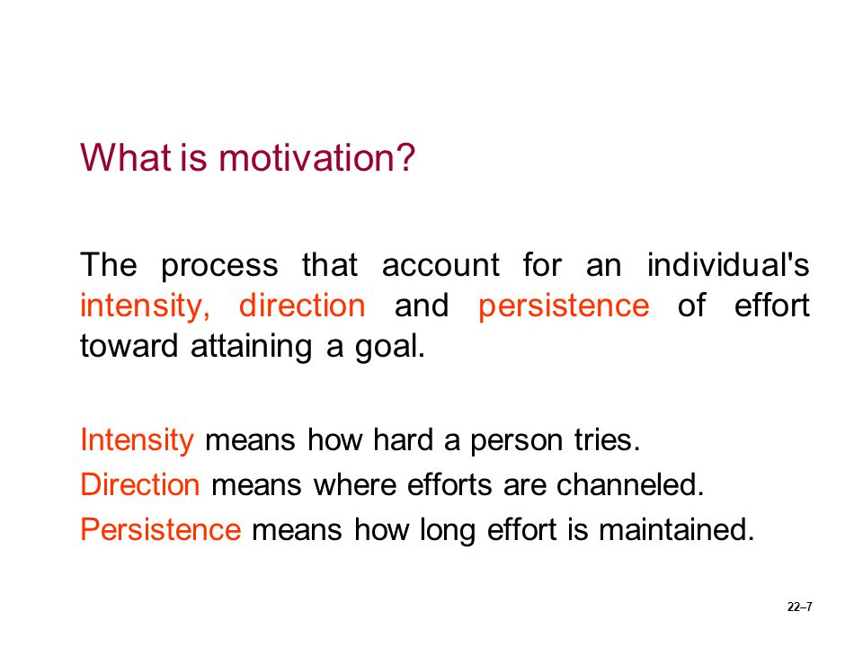 What is motivation The process that account for an individual s intensity, direction and persistence of effort toward attaining a goal.