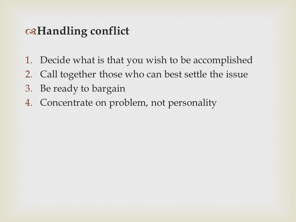 Handling conflict Decide what is that you wish to be accomplished