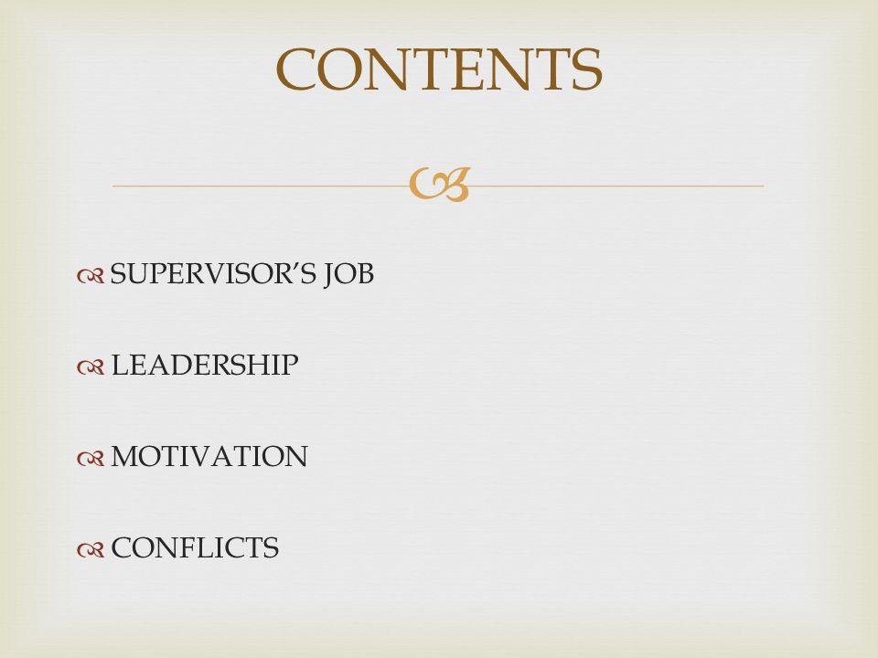 CONTENTS SUPERVISOR'S JOB LEADERSHIP MOTIVATION CONFLICTS