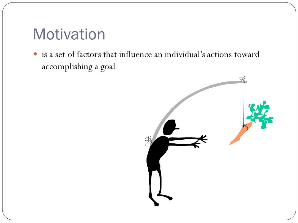 Motivation is a set of factors that influence an individual's actions toward accomplishing a goal