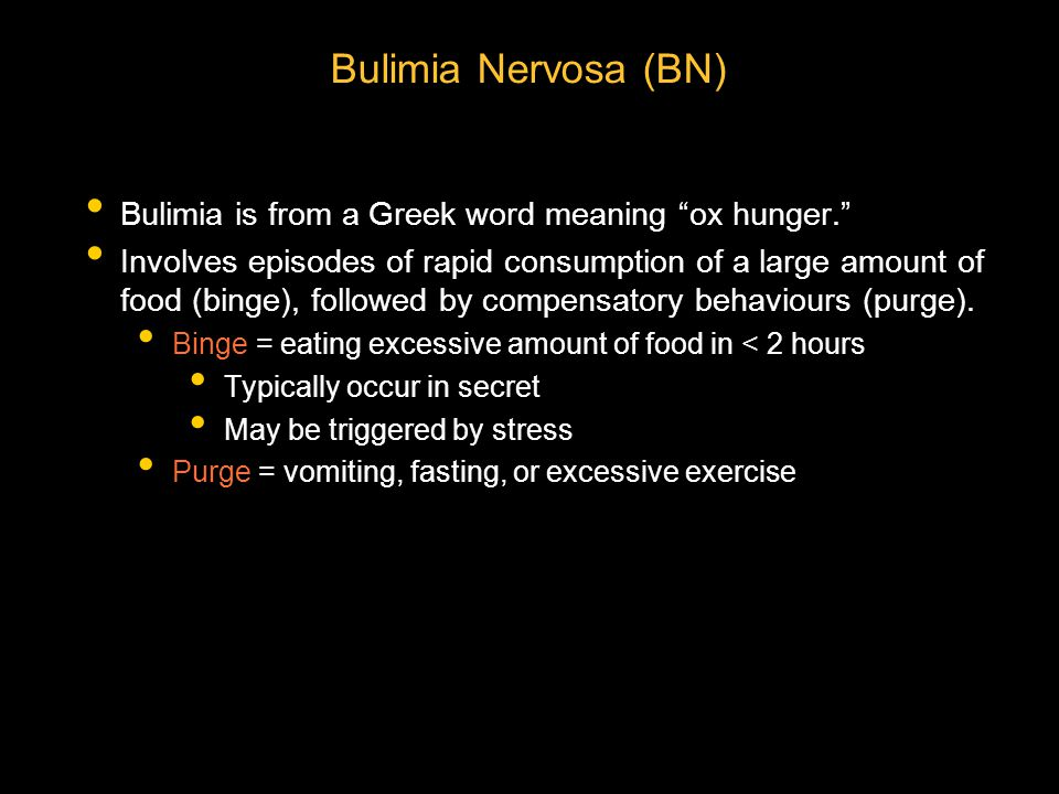 bulimia is mean Bulimia nervosa is a psychological and severe life-threatening eating  gain, to  establish a sense of control, and/or as a means of coping with.