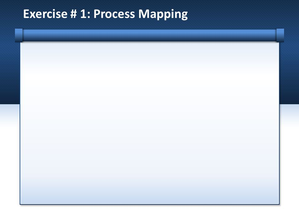 Exercise # 1: Process Mapping