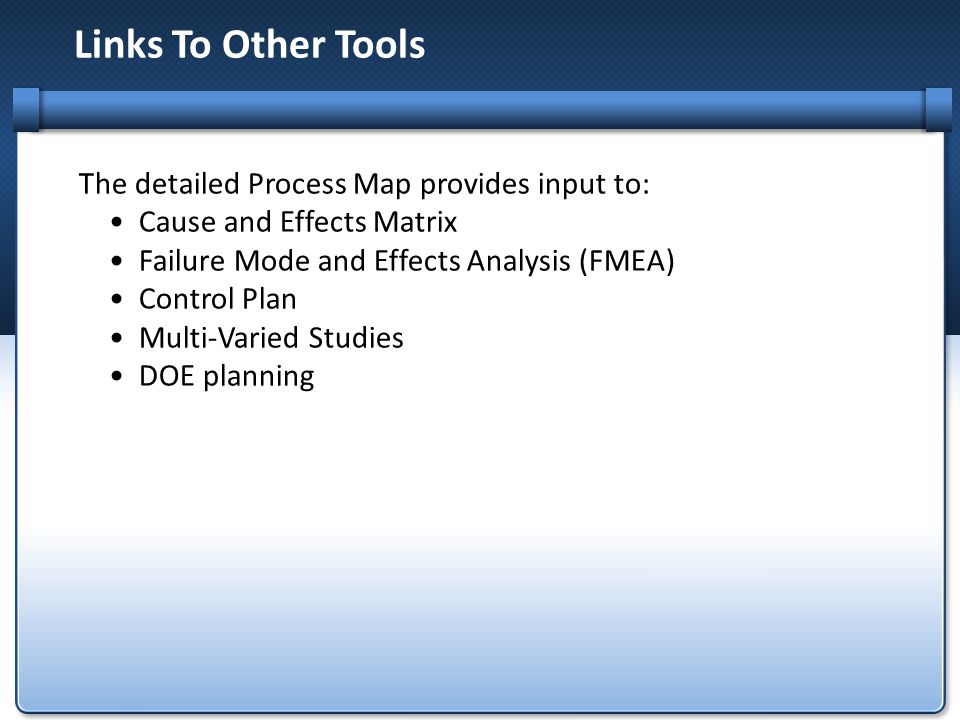 Links To Other Tools The detailed Process Map provides input to: