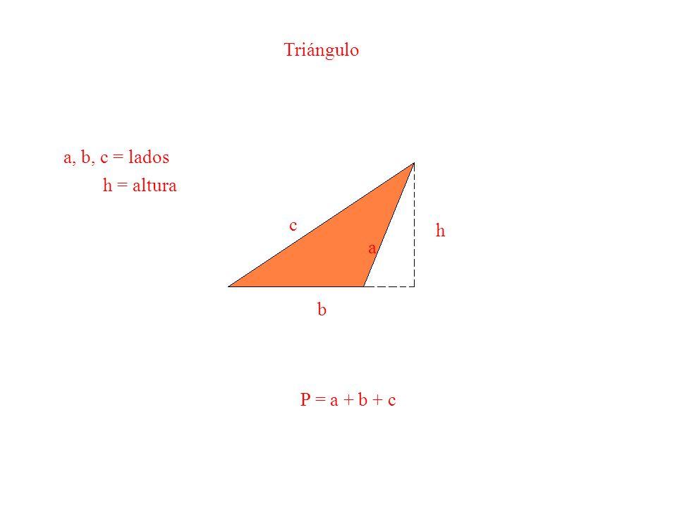Triángulo a, b, c = lados h = altura a b c h P = a + b + c