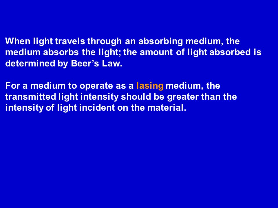 When light travels through an absorbing medium, the medium absorbs the light; the amount of light absorbed is determined by Beer's Law.
