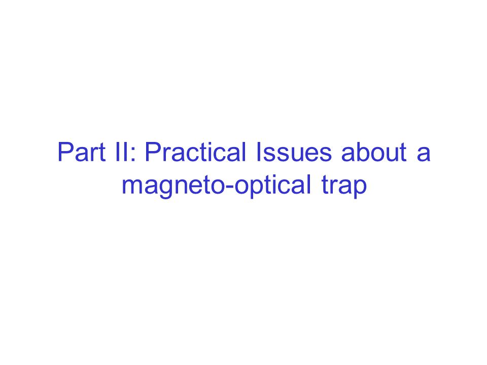 Part II: Practical Issues about a magneto-optical trap