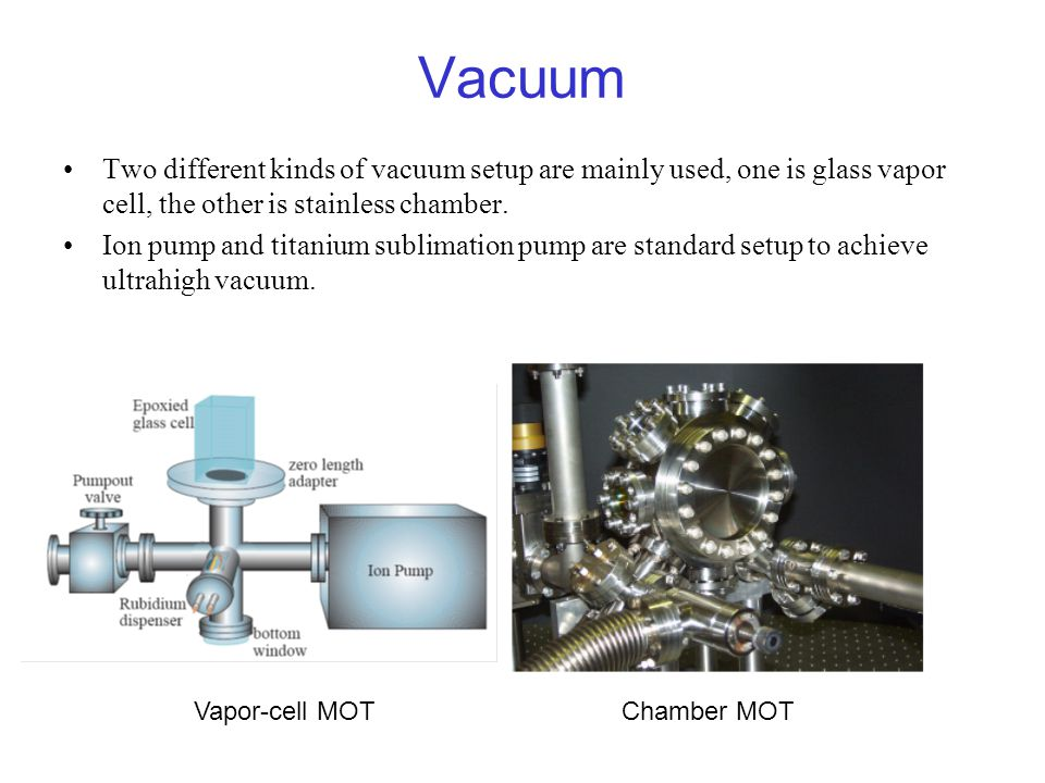 Vacuum Two different kinds of vacuum setup are mainly used, one is glass vapor cell, the other is stainless chamber.