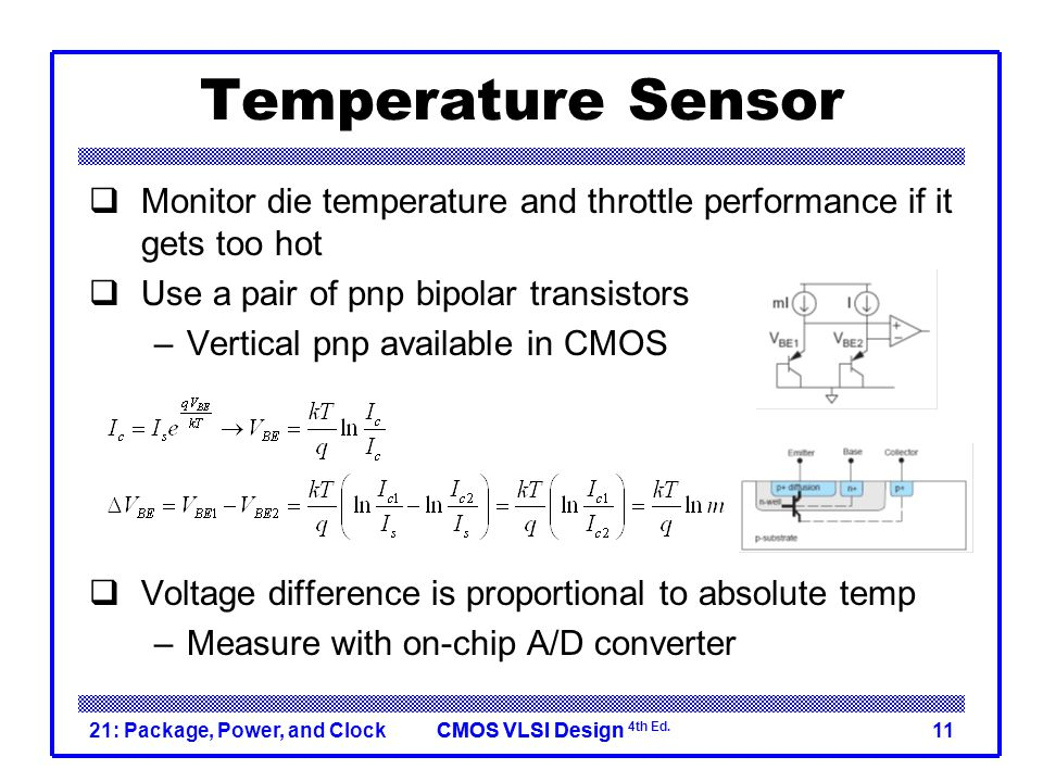 Temperature Sensor Monitor die temperature and throttle performance if it gets too hot. Use a pair of pnp bipolar transistors.