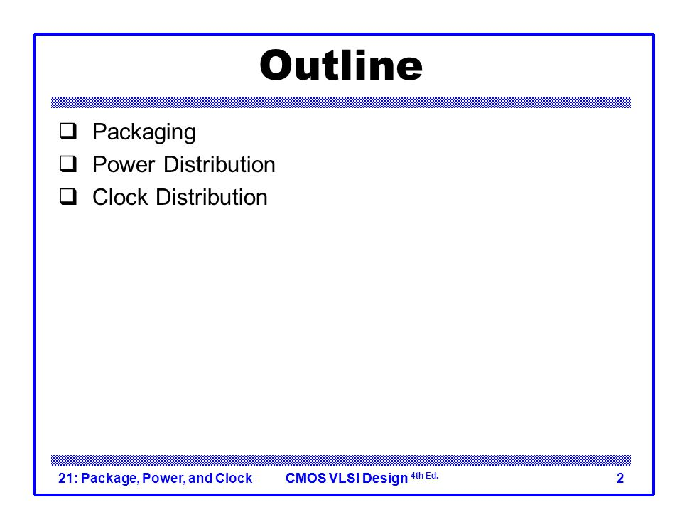 Outline Packaging Power Distribution Clock Distribution