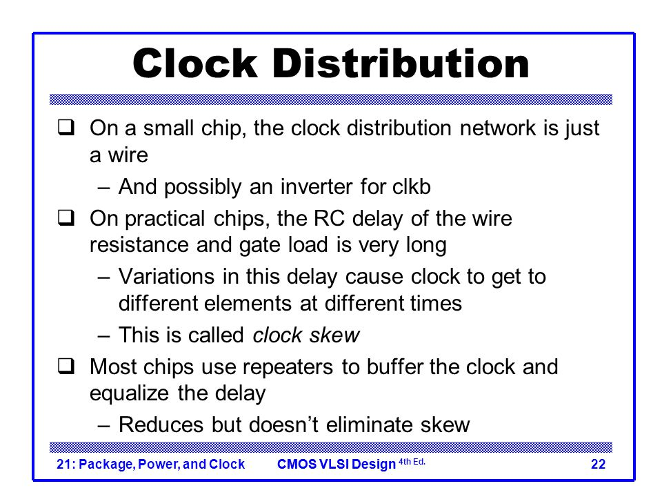 Clock Distribution On a small chip, the clock distribution network is just a wire. And possibly an inverter for clkb.
