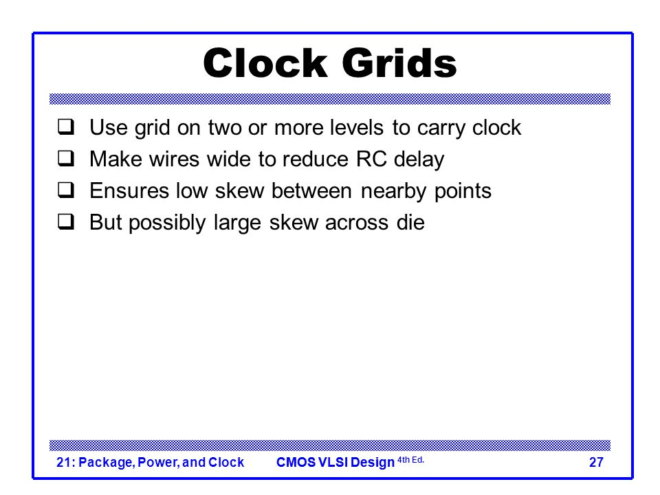 Clock Grids Use grid on two or more levels to carry clock