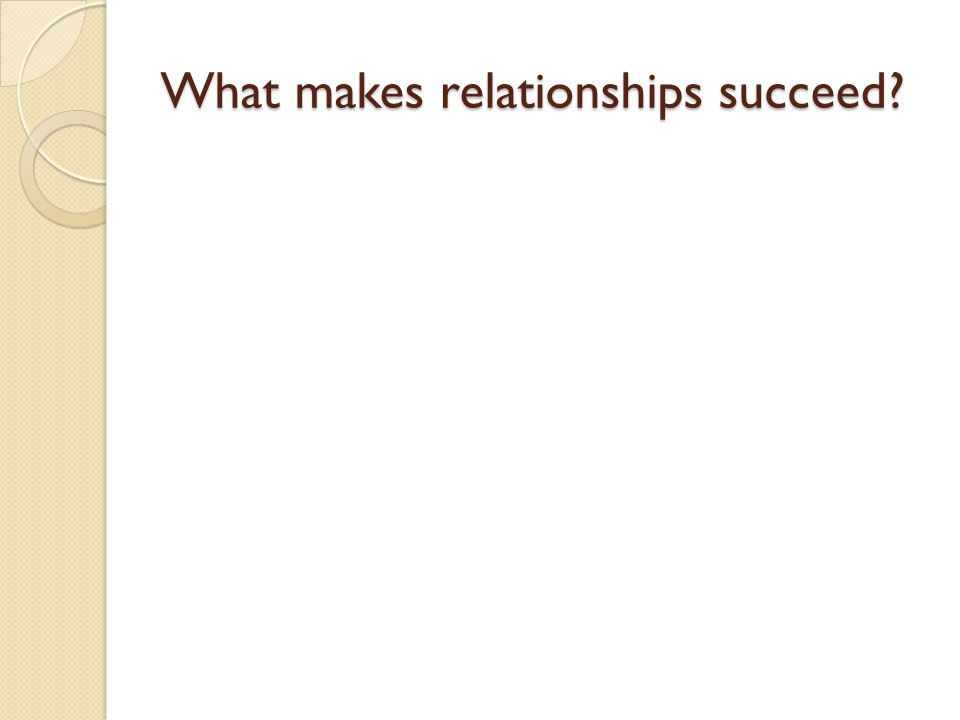 What makes relationships succeed