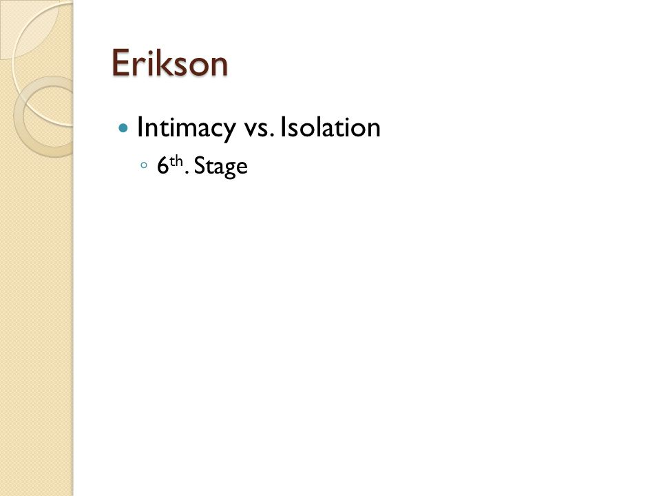 Erikson Intimacy vs. Isolation 6th. Stage