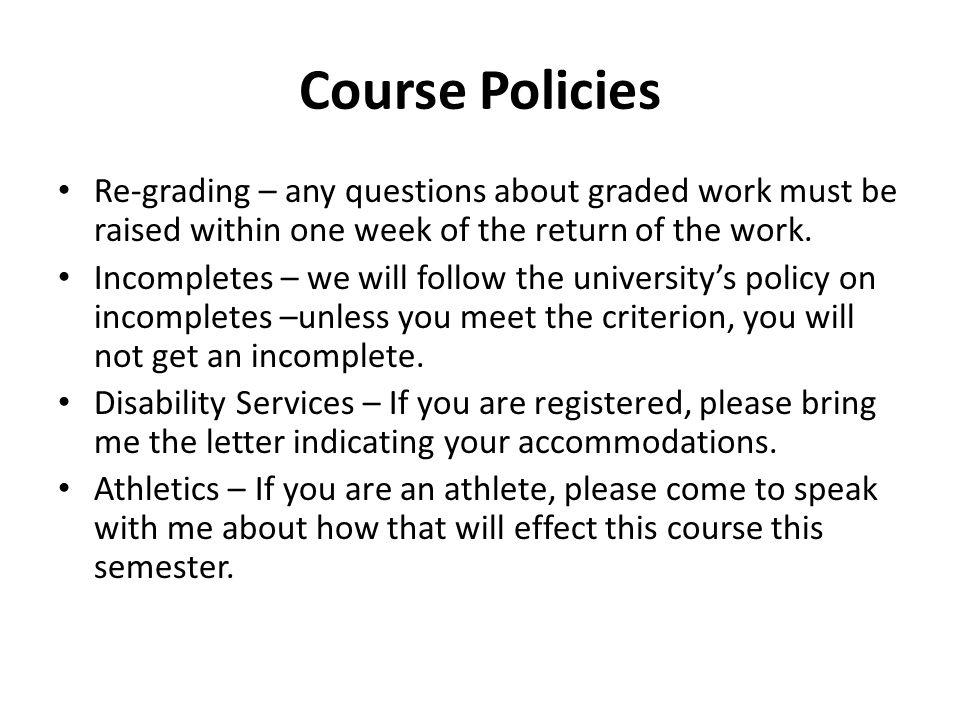 Course Policies Re-grading – any questions about graded work must be raised within one week of the return of the work.
