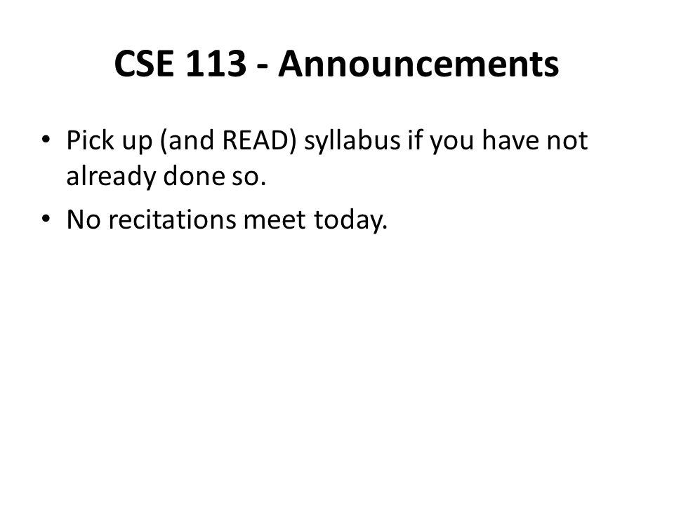 CSE Announcements Pick up (and READ) syllabus if you have not already done so.