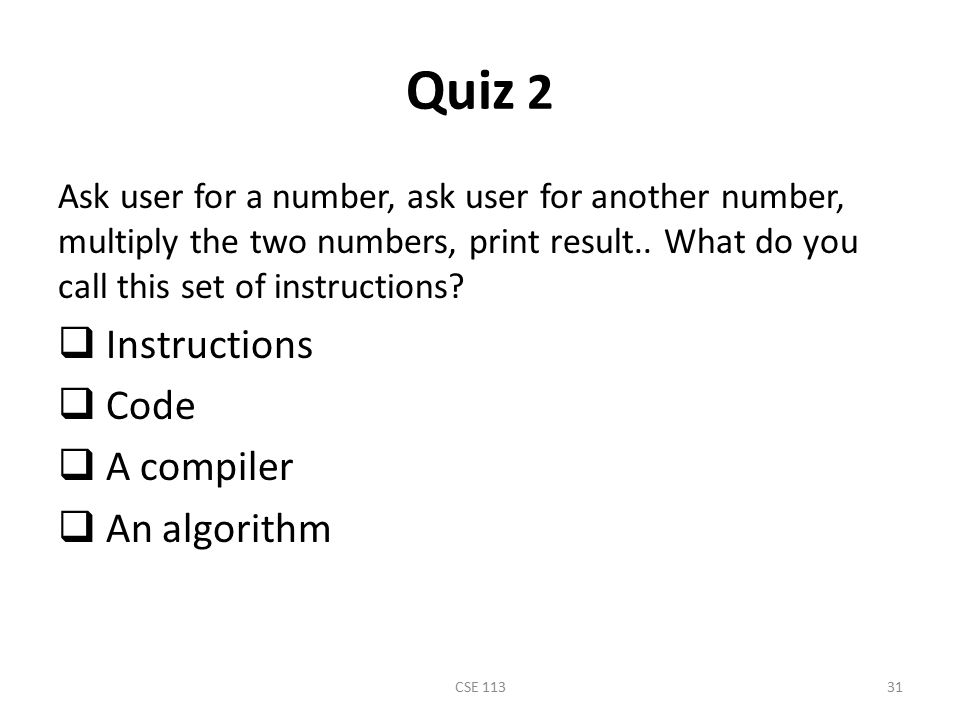 Quiz 2 Instructions Code A compiler An algorithm