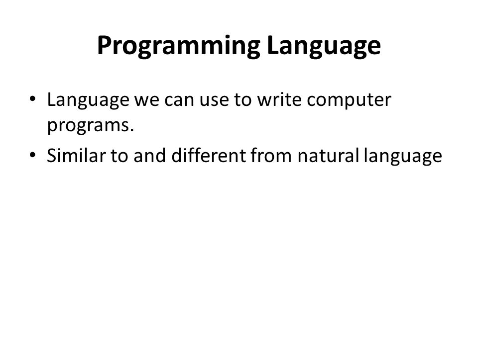 Programming Language Language we can use to write computer programs.