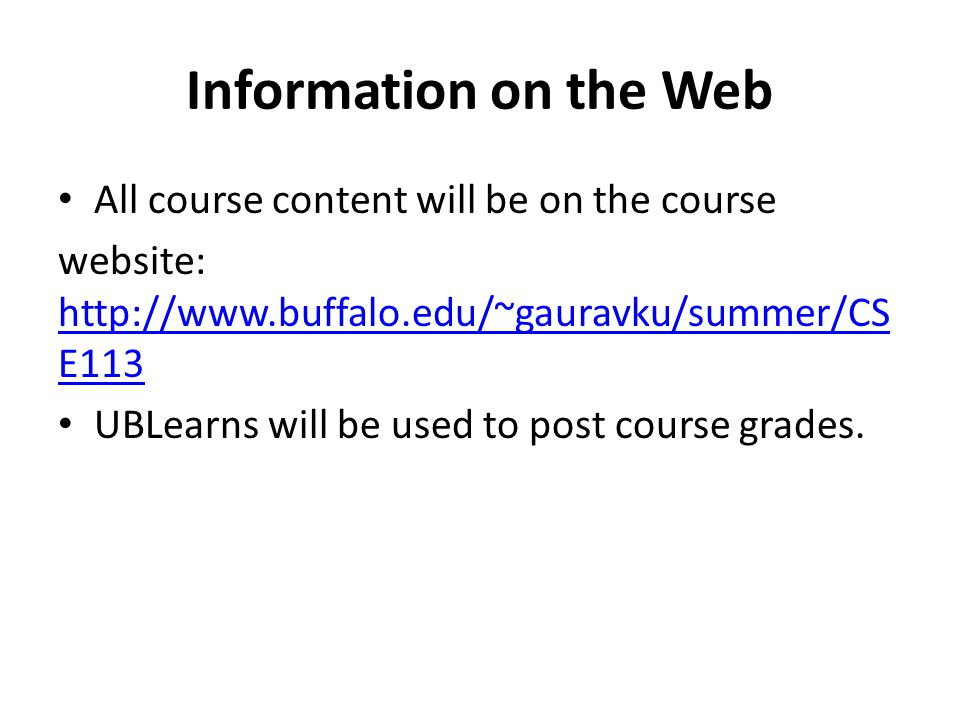 Information on the Web All course content will be on the course