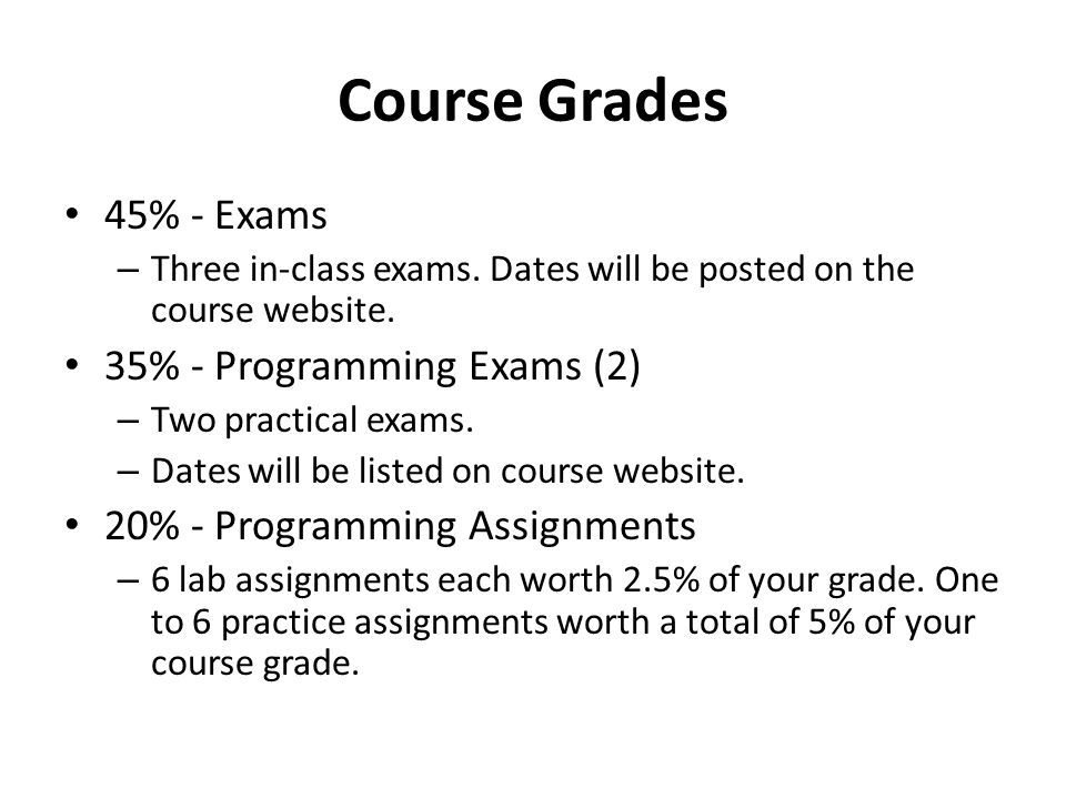 Course Grades 45% - Exams 35% - Programming Exams (2)
