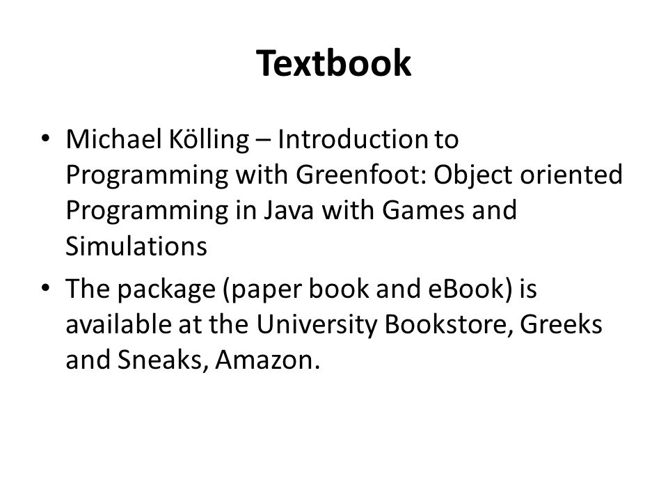 Textbook Michael Kölling – Introduction to Programming with Greenfoot: Object oriented Programming in Java with Games and Simulations.