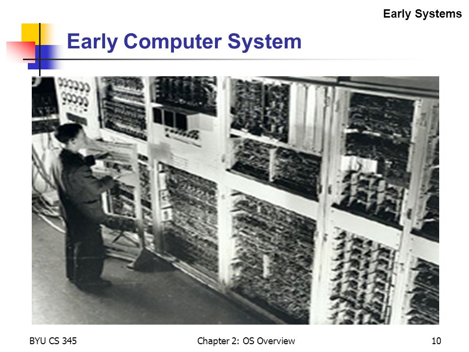 Early Computer System Early Systems BYU CS 345 Chapter 2: OS Overview