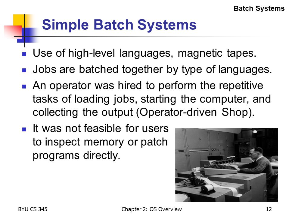 Simple Batch Systems Use of high-level languages, magnetic tapes.