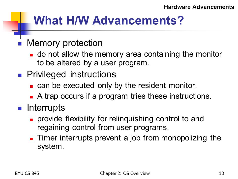 What H/W Advancements Memory protection Privileged instructions