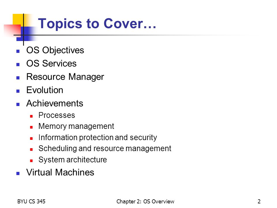 Topics to Cover… OS Objectives OS Services Resource Manager Evolution