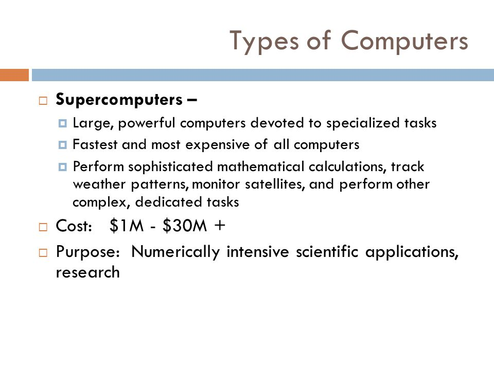 Types of Computers Supercomputers – Cost: $1M - $30M +