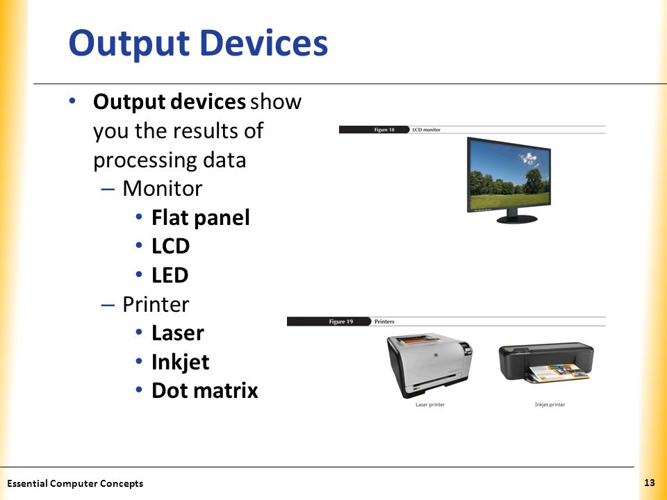 Output Devices Output devices show you the results of processing data