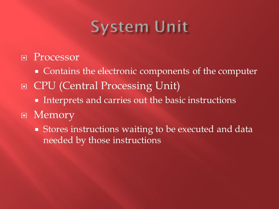 System Unit Processor CPU (Central Processing Unit) Memory