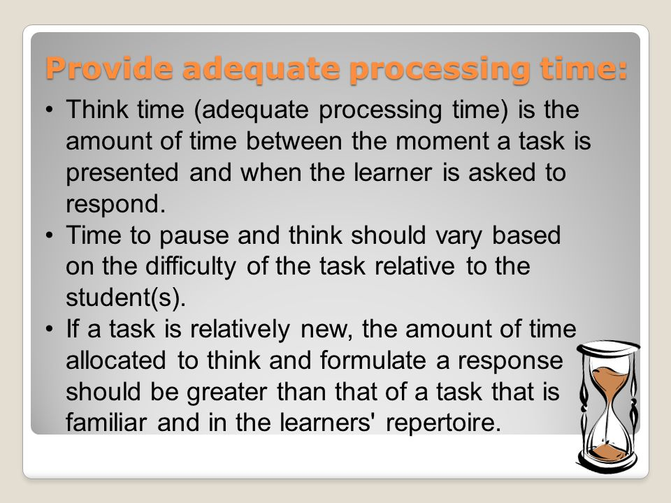 Provide adequate processing time: