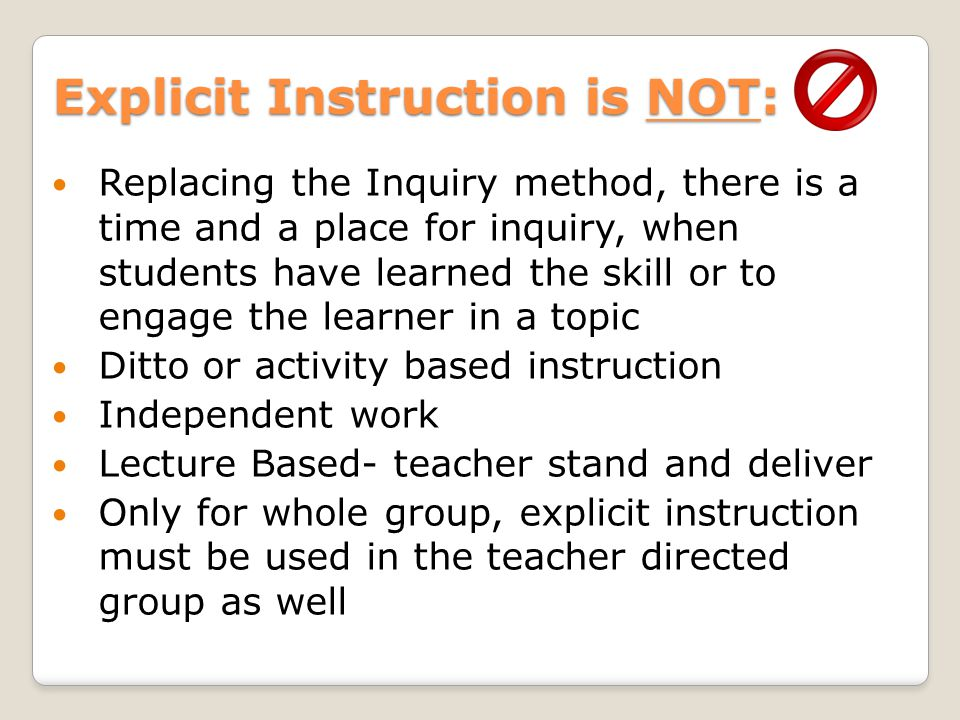 Explicit Instruction is NOT: